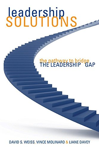 [(Leadership Solutions : The Pathway to Bridge the Leadership Gap)] [By (author) David S. Weiss ] published on (November, 2007)