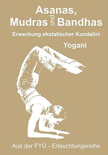 Asanas, Mudras und Bandhas: Erweckung ekstatischer Kundalini (FYÜ - Erleuchtungsreihe / Fortgeschrittene Yoga Übungen)