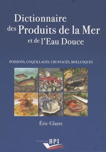 Dictionnaire des Produits de la Mer et de l'Eau Douce PDF Books