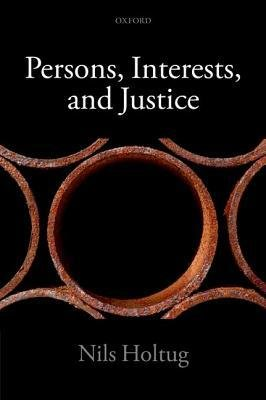 [(Persons, Interests, and Justice)] [Author: Nils Holtug] published on (September, 2012)