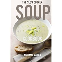 The Slow Cooker Soup Cookbook: Delicious soup recipes for your Slow Cooker by Maryanne Madden (2014-01-17)