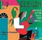 Elegia : Musique Virtuose pour Guitare du Brésil. Pereira