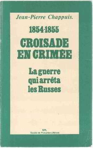 Croisade en Crimée 1854 1855 La guerre qui arrêta les russes
