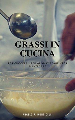 GRASSI IN CUCINA: Per cuocere - Per aromatizzare - Per mantecare (I Tecnici Vol. 1)