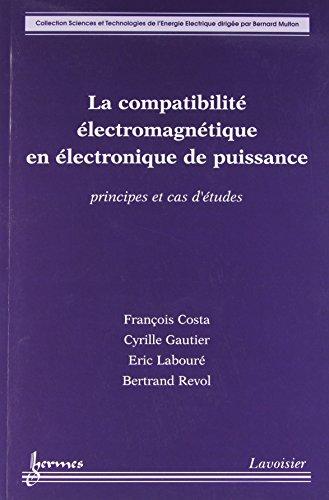 La compatibilité électromagnétique en électronique de puissance : Principes et cas d'études par François Costa