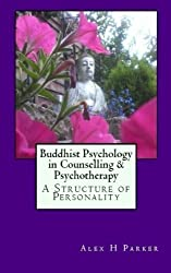 Buddhist Psychology in Counselling & Psychotherapy: A Structure of Personality. by Alex H Parker (2014-07-27)