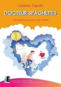 Docteur Spaghettis: Docteur Yves Dulac - Responsable d'équipe médicale Cardiologie - Hôpital des Enfants - Toulouse. par Caroline Capelle