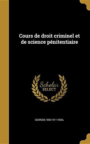 Cours de Droit Criminel Et de Science Penitentiaire par Georges 1852-1911 Vidal