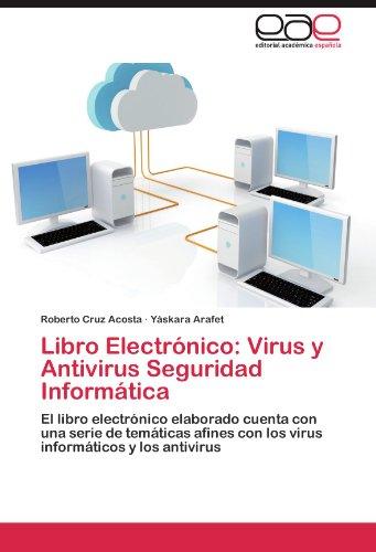 Libro Electrónico: Virus y Antivirus Seguridad Informática: El libro electrónico elaborado cuenta con una serie de temáticas afines con los virus informáticos y los antivirus