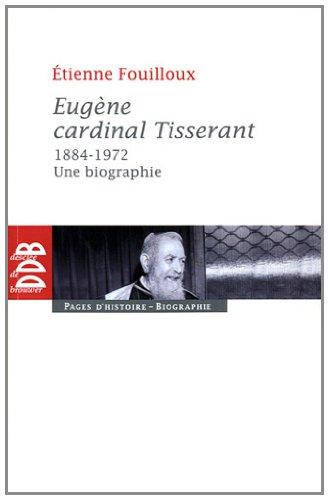 Eugène, cardinal Tisserant (1884-1972) par Étienne Fouilloux
