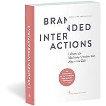 Branded Interactions: Lebendige Markenerlebnisse für eine neue Zeit