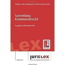 Kommunalrecht Ausgabe für Rheinland-Pfalz, Rechtsstand 24.04.2017, Bundes- und Landesrecht einfach immer aktuell (juris Lex)