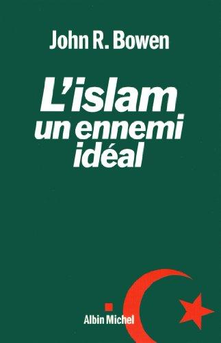 L'ISLAM, UN ENNEMI IDEAL par John Richard Bowen