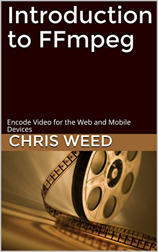 Introduction to FFmpeg: Encode Video for the Web and Mobile Devices (English Edition)
