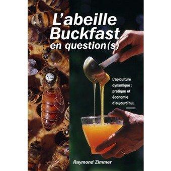 L'abeille Buckfast en questions : L'apiculture dynamique, pratique et économie d'aujourd'hui par Raymond Zimmer