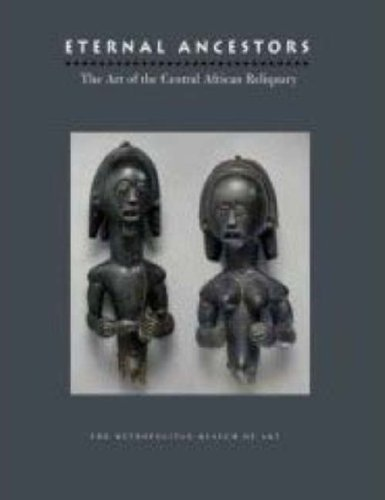 Eternal Ancestors: The Art of the Central African Reliquary (Metropolitan Museum of Art Publications)