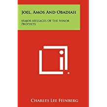 Joel, Amos And Obadiah: Major Messages Of The Minor Prophets by Charles L. Feinberg (2012) Paperback
