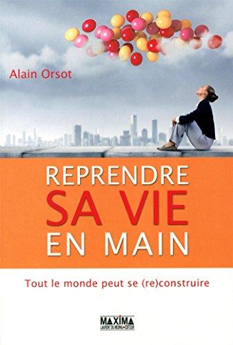 Reprendre sa vie en main : Tout le monde peut se (re)construire par Alain Orsot
