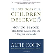 The Schools Our Children Deserve: Moving Beyond Traditional Classrooms and Tougher Standards by Alfie Kohn (2000-09-05)