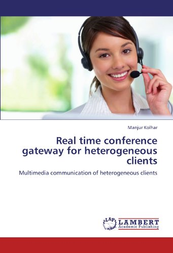 Gateway-multimedia (Real time conference gateway for heterogeneous clients: Multimedia communication of heterogeneous clients)