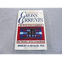 Cross Currents: Perils of Electropollution, the Promise of Electromedicine by Robert O. Becker (1993-06-01)