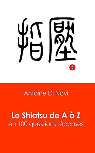 Télécharger Le Shiatsu de A à Z: Les 100 questions réponses du shiatsu collection livres EPUB