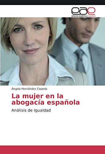 La Mujer En La Abogacia Espanola por Hernandez Cepeda Angela