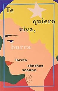 TE QUIERO VIVA, BURRA par  LORETO SANCHEZ SEOANE