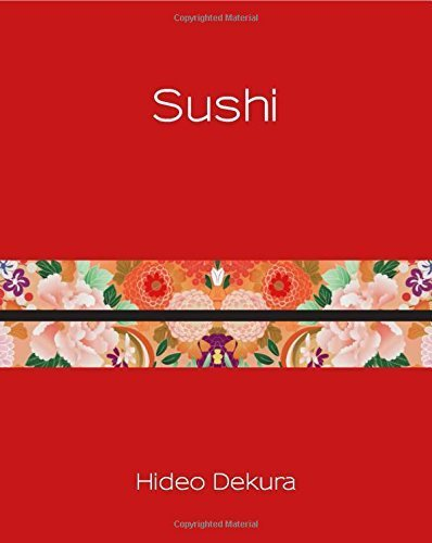 Sushi: Modern and Traditional Japanese Cuisine (Silk) by Dekura, Hideo (2014) Hardcover