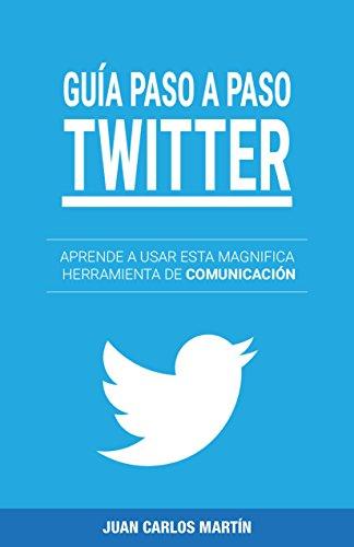 Guía Twitter: Aprende paso a paso y de manera sencilla a usar esta magnifica herrmanienta de comunicación.