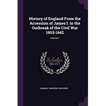 History of England From the Accession of James I. to the Outbreak of the Civil War 1603-1642; Volume 7