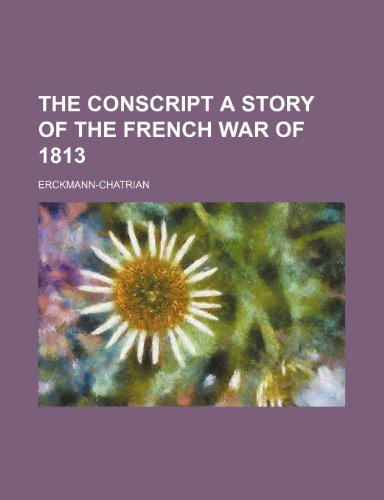 THE CONSCRIPT A STORY OF THE FRENCH WAR OF 1813