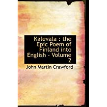 [Kalevala: The Epic Poem of Finland Into English - Volume 2] (By: John Martin Crawford) [published: August, 2008]