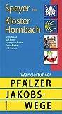 Pfälzer Jakobswege: Wanderführer, Speyer bis Kloster Hornbach -