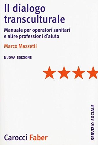 Il dialogo transculturale. Manuale per operatori sanitari e altre professioni di aiuto di Marco Mazzetti