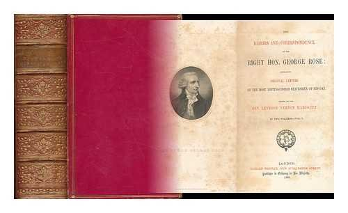 The diaries and correspondence of the Right Hon. George Rose : containing original letters of the most distinguished statesmen of his day / edited by the Rev. Leveson Vernon Harcourt - [2 volumes complete and bound in 1]