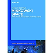 Minkowski Space: The Spacetime of Special Relativity (De Gruyter Studies in Mathematical Physics, Band 40)