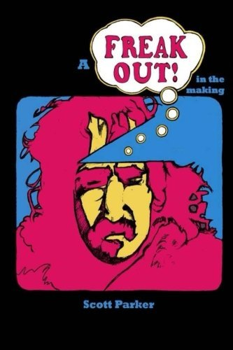 A Freak Out In The Making: The true story of FRANK ZAPPA and rock's first concept album by Scott Parker (2014-06-03) - Scott Album