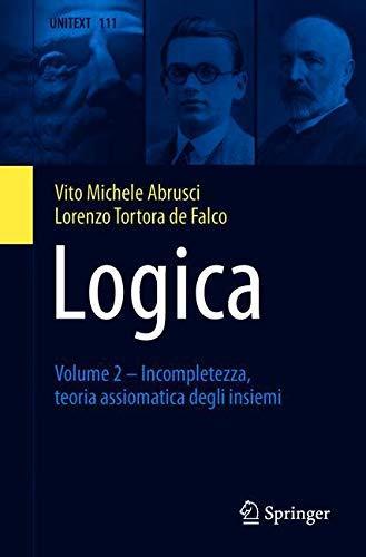 Logica : Volume 2 - Incompletezza, teoria assiomatica degli insiemi (La Matematica per il 3+2 Vol. 111)