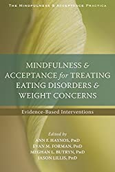 Mindfulness and Acceptance for Treating Eating Disorders and Weight Concerns: Evidence-Based Interventions (The Context Press Mindfulness and Acceptance Practica Series)
