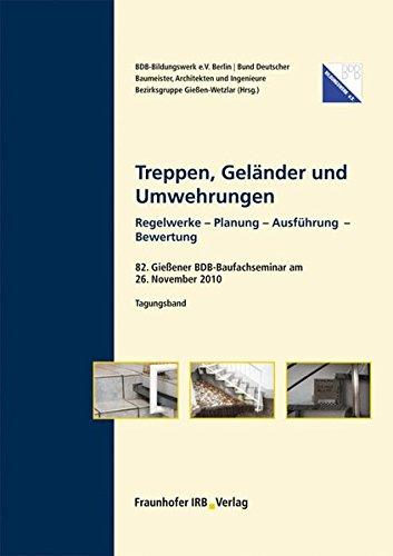 Preisvergleich Produktbild Treppen, Geländer und Umwehrungen.: 82. Gießener BDB-Baufachseminar am 26. November 2010. Tagungsband. Regelwerke - Planung - Ausführung - Bewertung.