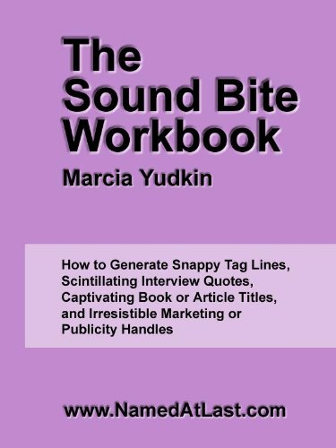 The Sound Bite Workbook: How to Generate