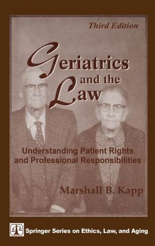Geriatrics and the Law: Understanding Patient Rights and Professional Responsibilities, Third Edition (Springer Series on Ethics, Law, and Aging) by Marshall B. Kapp JD MPH (1999-04-28)