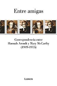 Entre amigas: Correspondencia entre Hannah Arendt y Mary McCarthy 1949-1975 par Hannah Arendt