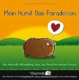 Mein Hund: Das Paradoxon: Eine liebevolle Abhandlung über des Menschen besten Freund - The Oatmeal, Matthew Inman