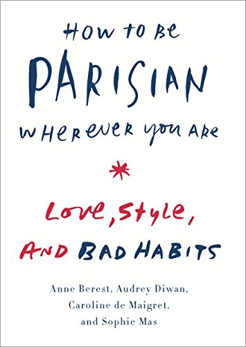 Download how to be parisian wherever you are love style and bad read online how to be parisian wherever you are love style and bad habits full collection download how to be parisian wherever you are love style fandeluxe Gallery