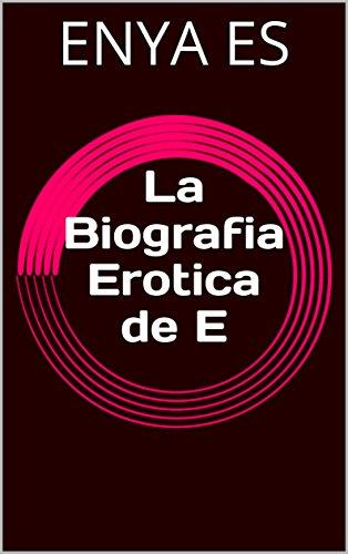 La Biografia Erotica de E