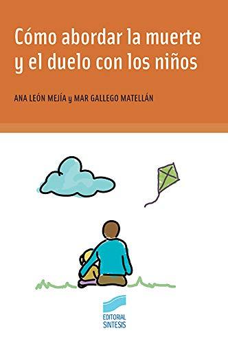 Cómo abordar la muerte y el duelo con los niños (Psicología) por Ana/Gallego Matellán, Mar León Mejía