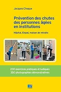 Prévention des chutes des personnes âgées en institution par Jacques Choque
