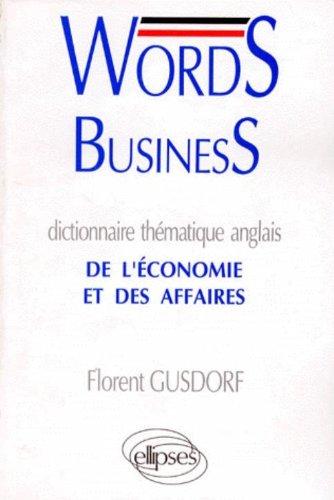 Words business: Dictionnaire thématique anglais de l'économie et des affaires